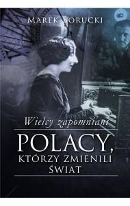 polacy, wynalazcy, artyści, pisarze, zapomniani, marek borucki,